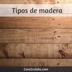 Tipos de madera para construcción y decoración