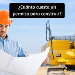 Cuanto cuesta un permiso para construir