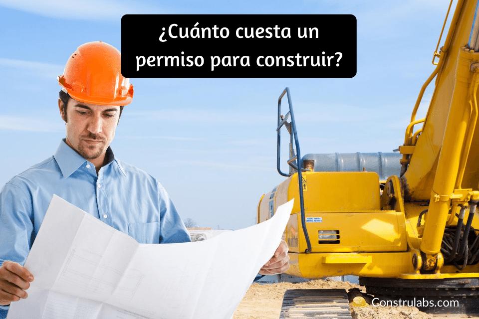Cuánto cuesta un permiso para construir